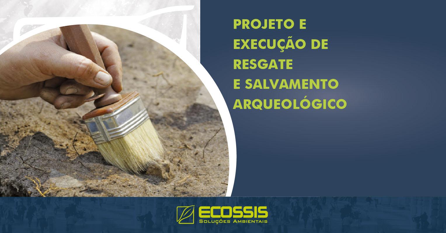 Projeto e Execução de Resgate e Salvamento Arqueológico
